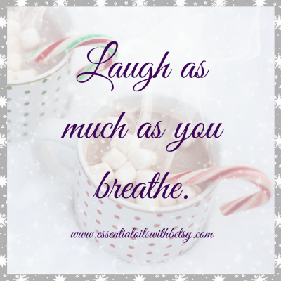 Laugh as much as you breathe. Encouraging quotes.