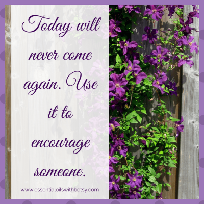 Today will never come again use it to encourage someone Inspirational Quotes: Today will never come again use it to encourage someone