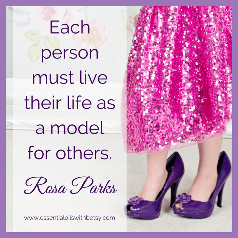 Each person must life their life as a model for others. -Rosa Parks quote