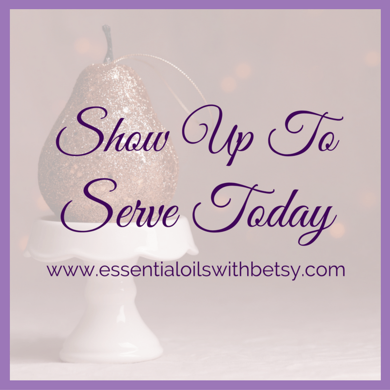 Show up to serve today.