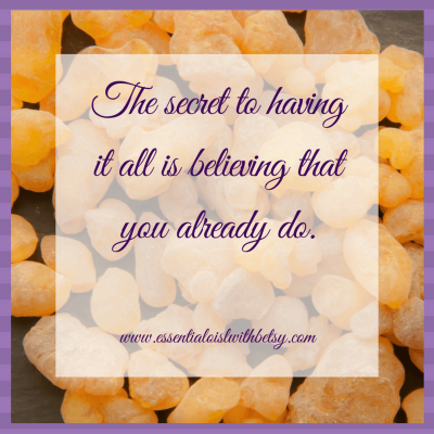 The secret to having it all is believing that you already do Inspiring Quotes: the secret to having it all is believing that you already do