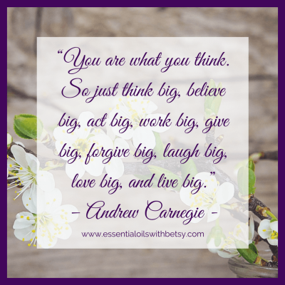 You are what you think. So just think big, beilieve big, act big, work big, give big, forgive big, laugh big, love big, and live big.
