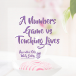 A Numbers Game vs Touching Lives - Make a Difference