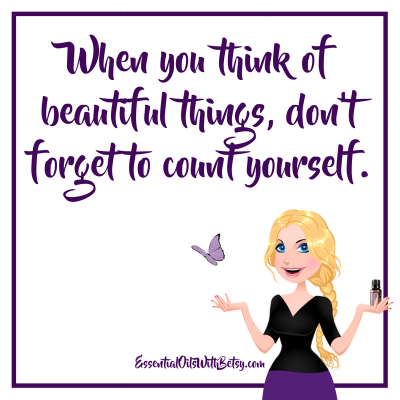 When you think of beautiful things, don't forget to count yourself.
