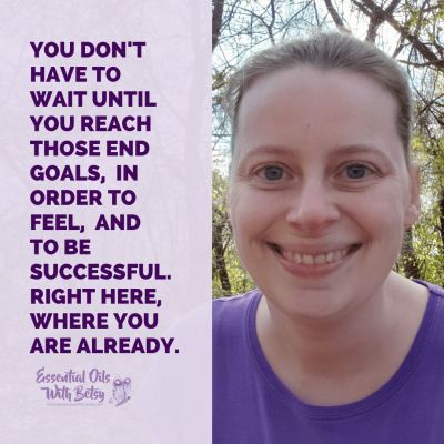 You don't have to wait until you reach those end goals,  in order to feel,  and to BE successful.  Right here,  where you are already.